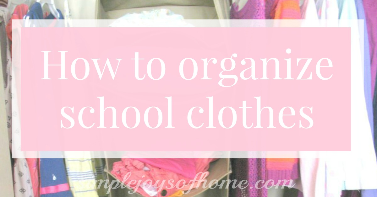 How To Organize School Clothes Simple Joys Of Home